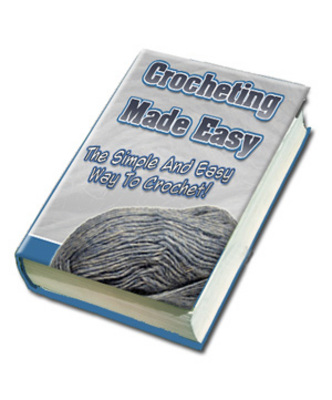 Product picture Crocheting Made Easy - The Simple And Easy Way To Crochet