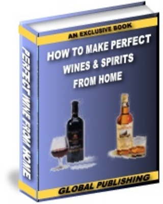 Product picture How To Make Perfect Wines & Spirits From Home